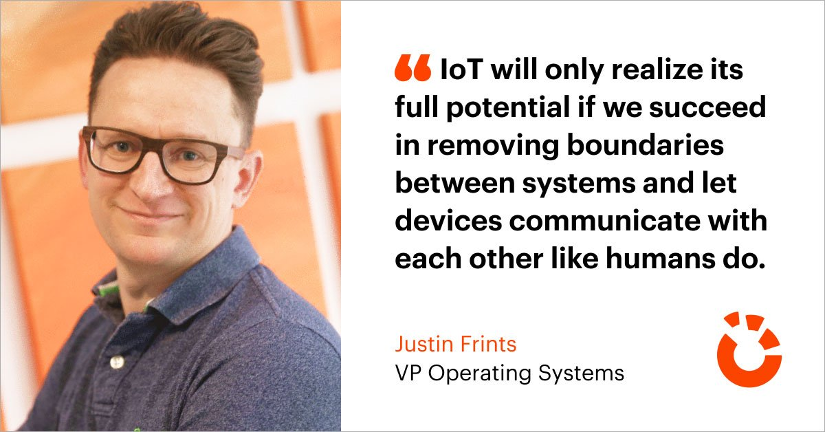 Our IoT Heroes: Justin Frints - VP Operating Systems